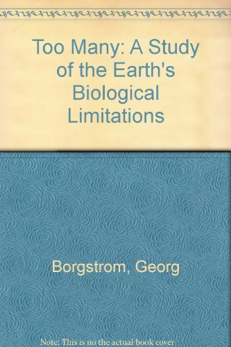 Too Many: A Study of the Earth's Biological Limitations PDF