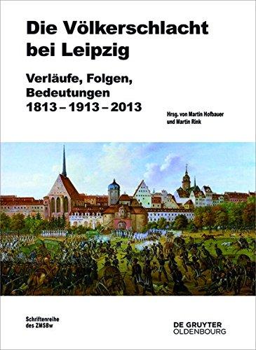 Die Volkerschlacht Bei Leipzig: Verlaufe, Folgen, Bedeutungen 1813-1913-2013 (Beitrage Zur Militargeschichte)  (Tapa Dura)