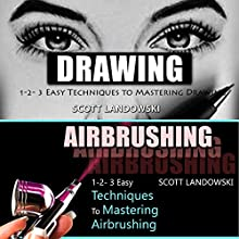 Drawing & Airbrushing: 1-2-3 Easy Techniques to Mastering Drawing! & 1-2-3 Easy Techniques To Mastering Airbrushing! Audiobook by Scott Landowski Narrated by Millian Quinteros