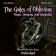 The Gates of Oblivion: Magic, Dragons, and Gargoyles (       UNABRIDGED) by Melissa Tani, Luis Robles Narrated by Amy Faust