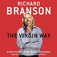 The Virgin Way: Everything I Know about Leadership (       UNABRIDGED) by Richard Branson Narrated by Gildart Jackson