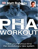 The PHA workout: A Revolutionary New System to Achieve Your Fitness Goals in Half the Time (1405303263) by Roberts, Matt