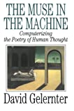 The Muse in the Machine: Computerizing the Poetry of Human Thought (0743236556) by Gelernter, David