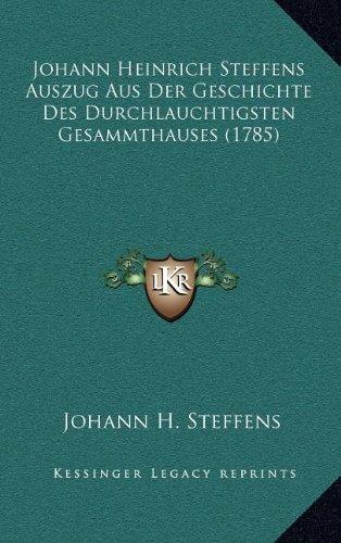 Johann Heinrich Steffens Auszug Aus Der Geschichte Des Durchlauchtigsten Gesammthauses (1785)