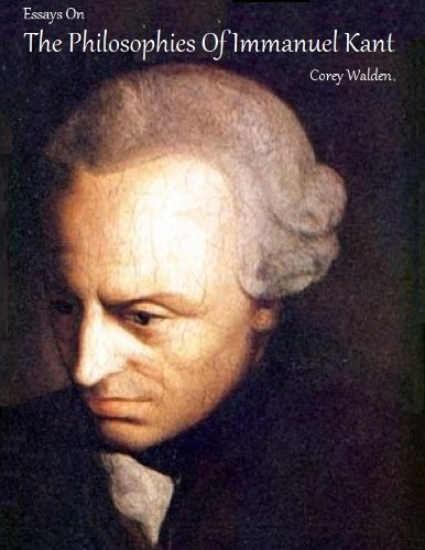 Essays On The Philosophy Of Immanuel Kant (Essays On The Great Philosophers)