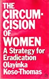 The Circumcision of Women: A Strategy for Eradication (0862327016) by Olayinka Koso-Thomas