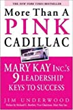 img - for More Than a Pink Cadillac: Mary Kay Inc.'s Nine Leadership Keys to Success by Underwood, Jim 1st edition (2004) Paperback book / textbook / text book