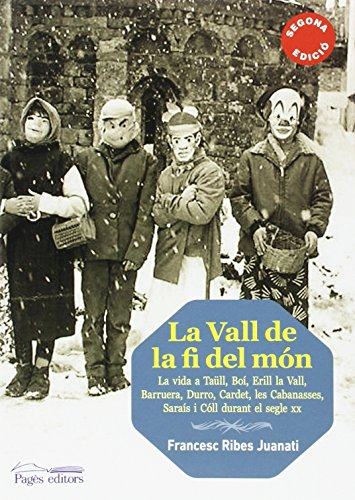 La Vall de la fi del món: La vida a Taüll, Boí, Erill la Vall, Barruera, Durro, Cardet, les Cabanasses, Saraís i Cóll durant el segle XX (Guimet)
