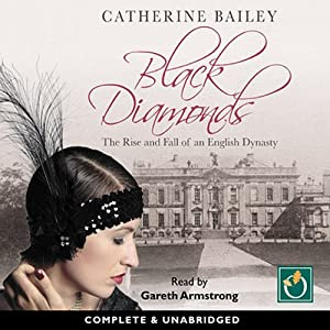 Black Diamonds: The Rise and Fall of an English Dynasty | [Catherine Bailey]