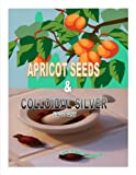 APRICOT SEEDS & COLLOIDAL SILVER MADE EASY