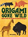 Origami Gone Wild: More Than 20 Original Animal Designs (0486498166) by Montroll, John