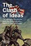 The Clash of Ideas: The Ideological Battles that Made the Modern World- And Will Shape the Future