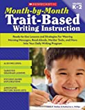 img - for Month-by-Month Trait-Based Writing Instruction: Ready-to-Use Lessons and Strategies for Weaving Morning Messages, Read-Alouds, Mentor Texts, and More ... Writing Program (Month-By-Month (Scholastic)) book / textbook / text book