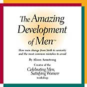 The Amazing Development of Men: How Men Change from Birth to Seniority and the Most Common Mistakes to Avoid | [Alison A. Armstrong]