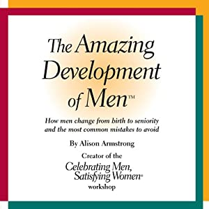 The Amazing Development of Men: How Men Change from Birth to Seniority and the Most Common Mistakes to Avoid Audiobook