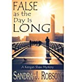 False as the Day Is Long: A Keegan Shaw Mystery [Paperback] [2012] (Author) Sandra J. Robson
