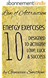 Law of Attraction: 10 Energy Exercises to Activate Love, Luck & Success (English Edition)