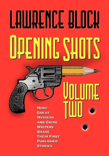 Opening Shots: v.2: More Great Mystery and Crime Writers Share Their First Published Stories