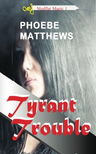 Book: Tyrant Trouble - Mudflat Magic (Volume 1) by Phoebe Matthews