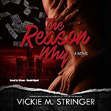 The Reason Why: A Novel | Livre audio Auteur(s) : Vickie M. Stringer Narrateur(s) :  iiKane
