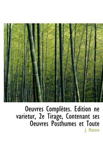 Oeuvres Complètes. Édition ne varietur, 2e Tirage, Contenant ses Oeuvres Posthumes et Toute