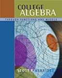img - for College Algebra Through Functions and Models (with CD-ROM, BCA/iLrn(TM) Tutorial, and InfoTrac) (Available Titles CengageNOW) 1st edition by Herriott, Scott R. (2004) Hardcover book / textbook / text book
