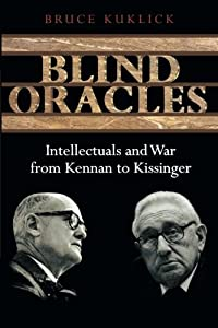 Blind Oracles: Intellectuals and War from Kennan to Kissinger download ebook
