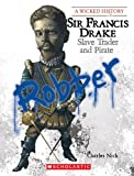 Sir Francis Drake: Slave Trader and Pirate (Wicked History (Paperback))