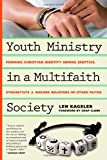 img - for Youth Ministry in a Multifaith Society: Forming Christian Identity Among Skeptics, Syncretists and Sincere Believers of Other Faiths book / textbook / text book