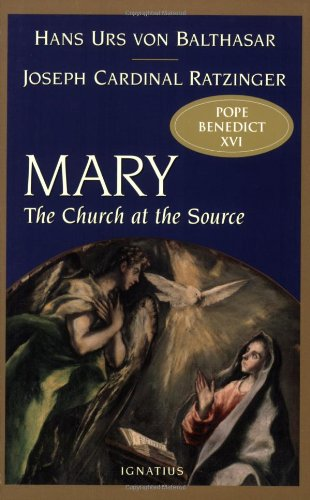 Mary: The Church at the Source: Benedict XVI, Adrian Walker, Hans Urs Von Balthasar: 9781586170189: Amazon.com: Books