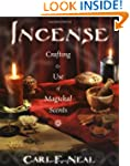 Incense: Crafting and Use of Magickal...