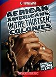 African Americans in the Thirteen Colonies (Cornerstones of Freedom. Third Series) (0531219585) by Burgan, Michael