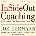 InSideOut Coaching: How Sports Can Transform Lives (       UNABRIDGED) by Joe Ehrmann, Gregory Jordan, Paula Ehrmann Narrated by Michael Prichard