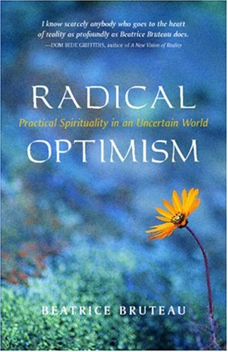 Radical Optimism : Practical Spirituality in an Uncertain World, BEATRICE BRUTEAU
