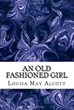 img - for An Old Fashioned Girl: (Louisa May Alcott Classics Collection) book / textbook / text book