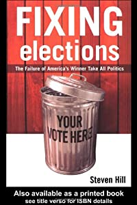 Fixing Elections: The Failure of America's Winner Take All Politics by Steven Hill