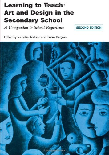 Learning to Teach Art and Design in the Secondary School: A Companion to School Experience (Learning to Teach Subjects in the Secondary School Series)