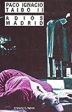 echange, troc Paco Ignacio Taibo II - Adios Madrid