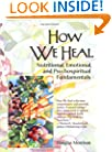 How We Heal: Nutritional, Emotional, and Psychospiritual Fundamentals