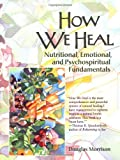 img - for How We Heal: Nutritional, Emotional, and Psychospiritual Fundamentals book / textbook / text book