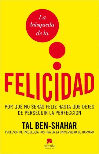 La búsqueda de la felicidad: Por qué no serás feliz hasta que dejes de perseguir la perfección