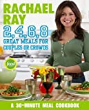 Rachael Ray 2, 4, 6, 8: Great Meals for Couples or Crowds (1400082560) by Ray, Rachael