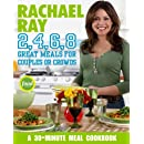 Rachael Ray 2, 4, 6, 8: Great Meals for Couples or Crowds