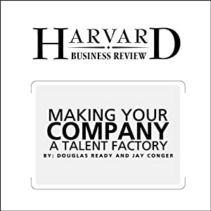 Make Your Company a Talent Factory (Harvard Business Review) | [Douglas A. Ready, Jay A. Conger]