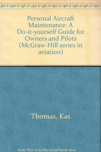 Personal Aircraft Maintenance: A Do-it-yourself Guide for Owners and Pilots (McGraw-Hill series in aviation) by Kas Thomas (1981-05-01)