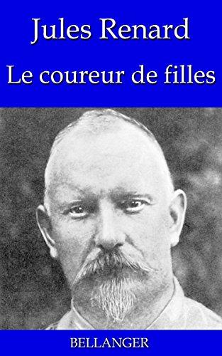 Jules Renard - Le coureur de filles (French Edition)