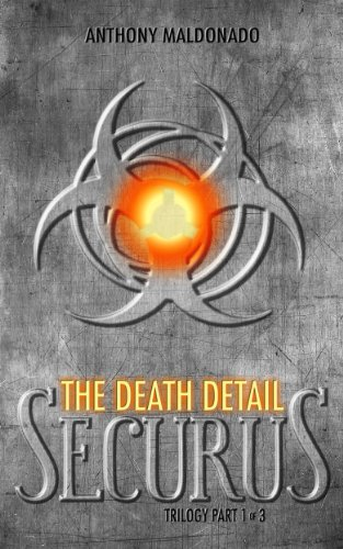 Start a thrilling new series at a great price! Four free books plus our Free Book Search Tool! The Death Detail (The Securus Trilogy Book 1)  by Anthony Maldonado