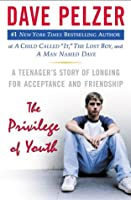 The Privilege of Youth: A Teenager&#39;s Story of Longing for Acceptance and Friendship (Dave Pelzer)