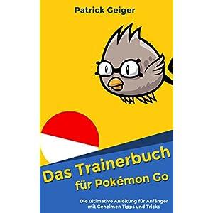 Pokemon Go - Das Trainerbuch(deutsch) Die ultimative Anleitung für Anfänger mit geheimen Tipps/Tri