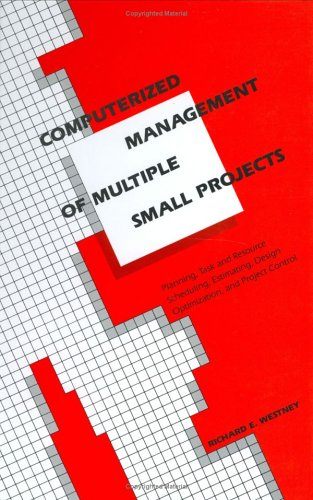 Computerized Management of Multiple Small Projects: Planning, Task and Resource Scheduling, Estimating, Design Optimization, and Project Control (Cost Engineering) PDF